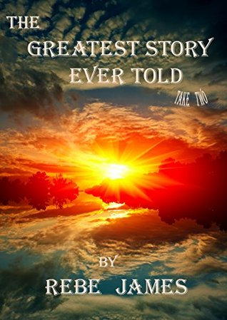 The Greatest Story Ever Told: A Love Story (Greatest Story Ever Told, #1)