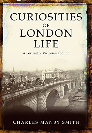 Curiosities of London Life (Victorian London Ebooks Book 3)