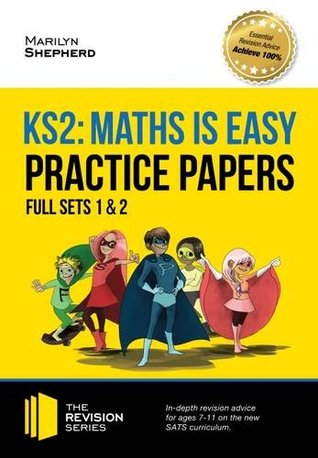KS2 Maths is Easy: Practice Papers - Full Sets of KS2 Maths sample papers and the full marking criteria - Achieve 100% (Revision Series) (Revision Guide Series)