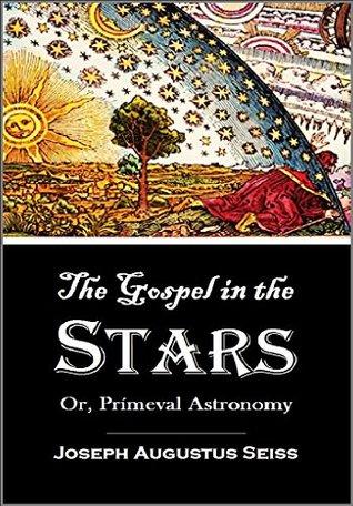 The Gospel in the Stars: Or, Prímeval Astronomy (1884)