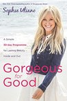 Gorgeous for Good: A Simple 30-Day Programme For Lasting Beauty – Inside And Out