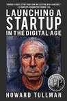 Launching a Startup in the Digital Age: You Get What You Work For, Not What You Wish For (The Perspiration Principles Book 4)