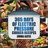 365 Days of Electric Pressure Cooker Recipes by Emma Katie