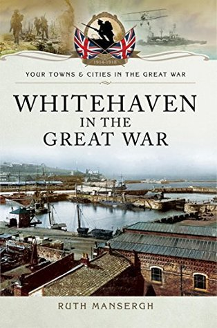 Whitehaven in the Great War (Your Towns and Cities in the Great War)