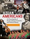 Asian Americans: An Encyclopedia of Social, Cultural, Economic, and Political History [3 volumes]: An Encyclopedia of Social, Cultural, Economic, and Political History