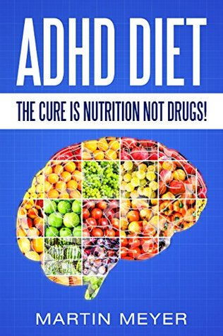 ADHD Diet: The Cure Is Nutrition Not Drugs (For: Children, Adult ADD, Marriage, Adults, Hyperactive Child) - Solution without Drugs or Medication