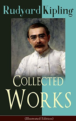 Collected Works of Rudyard Kipling (Illustrated Edition): 5 Novels & 350+ Short Stories, Poetry, Historical Military Works and Autobiographical Writings ... Jungle Book, Kim, The Man Who Would Be King