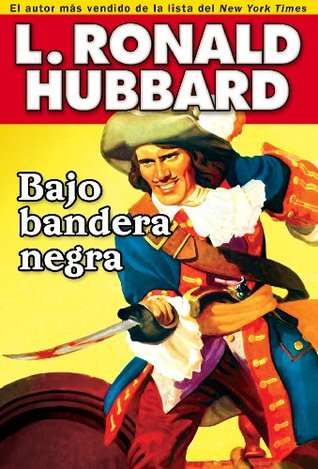 Bajo bandera negra: A Pirate Adventure of Loot, Love and War on the Open Seas