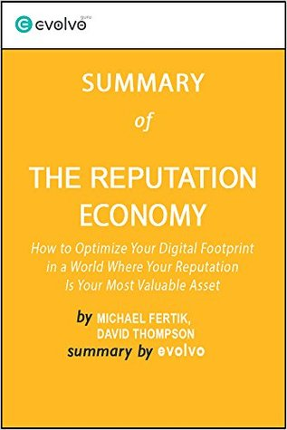 The Reputation Economy: Summary of the Key Ideas - Original Book by Michael Fertik, David Thompson: How to Optimize Your Digital Footprint in a World Where Your Reputation Is Your Most Valuable Asset