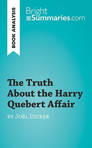 The Truth About the Harry Quebert Affair by Joël Dicker (Book Analysis): Detailed Summary, Analysis and Reading Guide (BrightSummaries.com)