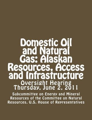 Domestic Oil and Natural Gas: Alaskan Resources, Access and Infrastructure
