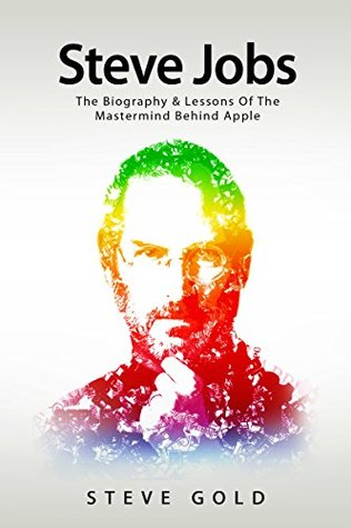 steve-jobs-the-biography-lessons-of-the-mastermind-behind-apple-apple-steve-jobs-biography-steve-jobs-lessons-entrepreneurship-creativity-leadership