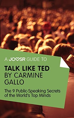 A Joosr Guide to... Talk Like TED by Carmine Gallo: The 9 Public Speaking Secrets of the World's Top Minds