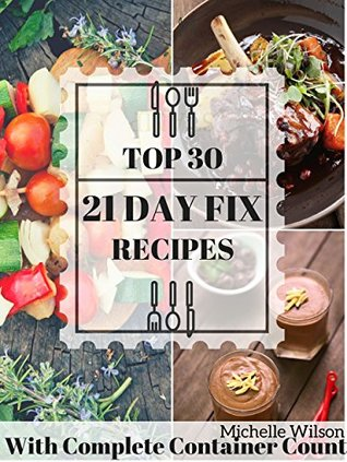 21 DAY FIX: 30 Top 21 DAY FIX RECIPES with complete container count PREP IN 15 MIN OR LESS (21 day fix recipes, 21 day fix cookbook, 21 day fix book)