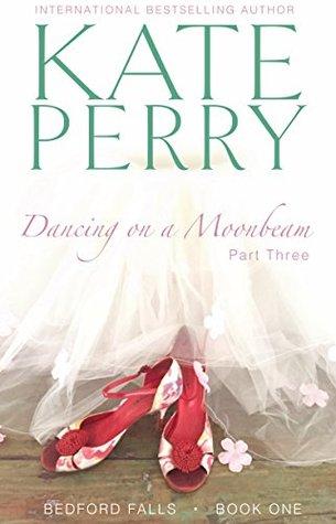 Dancing on a Moonbeam: Part 3 (Bedford Falls, #1c)