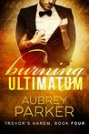 Burning Ultimatum (Trevor's Harem, #4)