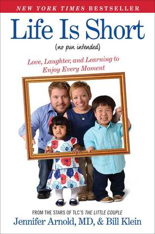 Life Is Short (No Pun Intended): Love, Laughter, and Learning to Enjoy Every Moment por Jennifer Arnold, Bill Klein