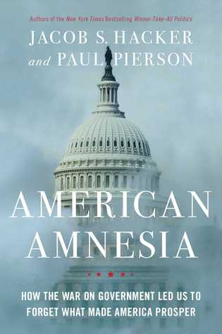 American Amnesia: Business, Government, and the Forgotten Roots of Our Prosperity