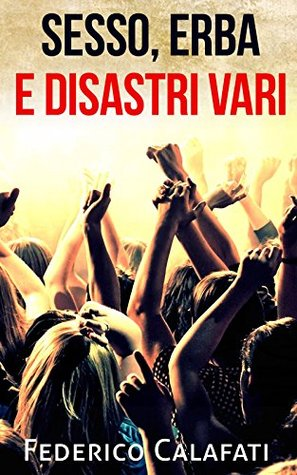 Sesso, erba e disastri vari versione completa-Miglior ebook thriller digital book 2015( No pdf, download free ebooks, libri scaricabili gratis pdf, ebook library pdf digital)