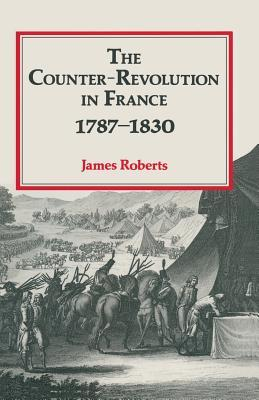 The Counter-Revolution in France 1787-1830