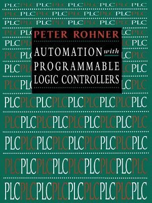 Plc Automation With Programmable Logic Controllers: A Textbook For Engineers And Technicians