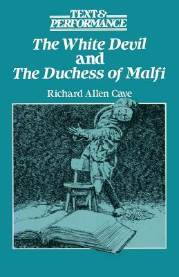 The White Devil and the Duchess of Malfi: Text and Performance