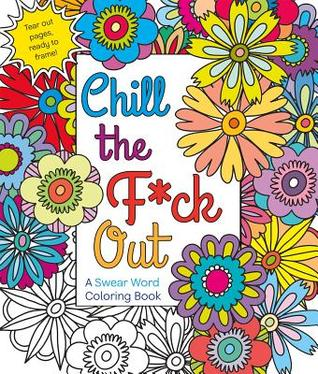 Ebook Chill The Fck Out A Swear Word Coloring Book By Hannah Caner