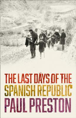 Author Preston Colon >> The Last Days Of The Spanish Republic By Paul Preston