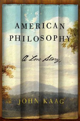 American Philosophy: A Love Story by John Kaag