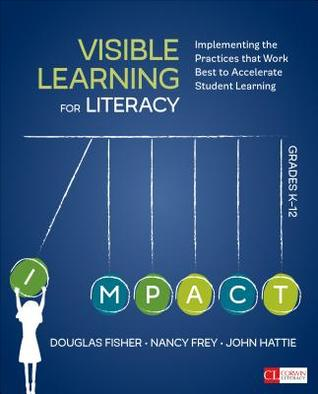 Visible Learning for Literacy, Grades K-12: Implementing the Practices That Work Best to Accelerate Student Learning por Douglas B. Fisher, Nancy Frey, John A. Hattie