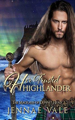 Her Trusted Highlander(The Mackalls of Dunnet Head  1) - Jennae Vale