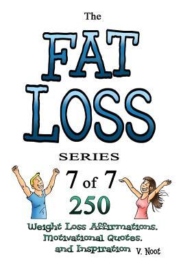 Fat Loss Tips: The Fat Loss Series: Book 7 of 7 - 350 Weight Loss Affirmations, Motivational Quotes, and Inspiration