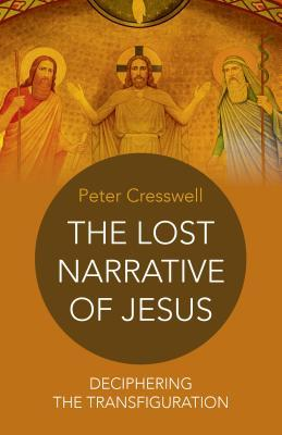 The Lost Narrative of Jesus: Deciphering the Transfiguration