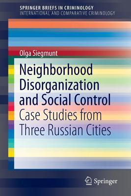 Neighborhood Disorganization and Social Control: Case Studies from Three Russian Cities