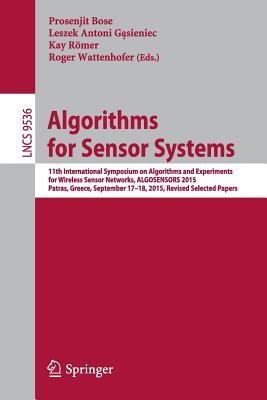 Algorithms for Sensor Systems: 11th International Symposium on Algorithms and Experiments for Wireless Sensor Networks, Algosensors 2015, Patras, Greece, September 17-18, 2015, Revised Selected Papers