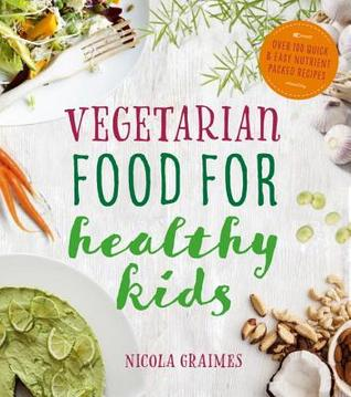 Vegetarian food for healthy kids over 100 quick and easy nutrient vegetarian food for healthy kids over 100 quick and easy nutrient packed recipes by nicola graimes forumfinder Gallery