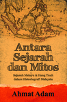 Antara Sejarah dan Mitos: Sejarah Melayu & Hang Tuah dalam Historiografi Malaysia