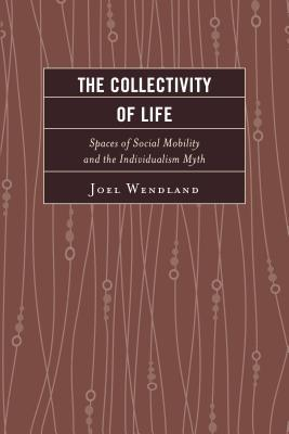 The Collectivity of Life: Spaces of Social Mobility and the Individualism Myth Download PDF