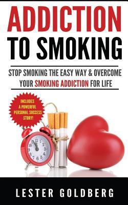Addiction to Smoking: Stop Smoking the Easy Way & Overcome Your Smoking Addiction for Life