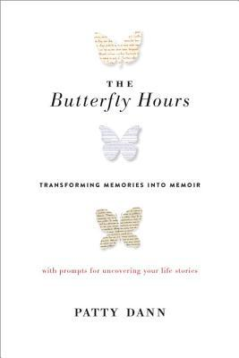 The Butterfly Hours: Transforming Memories into Memoir. with Prompts for Uncovering Your Life Stories