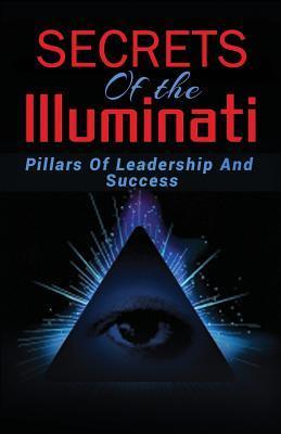 Secrets of the Illuminati: Pillars of Leadership and Success