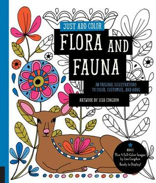 Just Add Color: Flora and Fauna: 30 Original Illustrations to Color, Customize, and Hang - Bonus Plus 4 Full-Color Images by Lisa Congdon Ready to Display! por Lisa Congdon