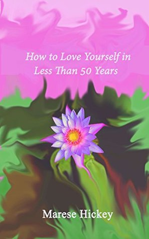 How to Love Yourself in Less than 50 Years
