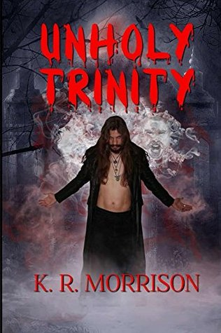 Unholy Trinity by K. R. Morrison
