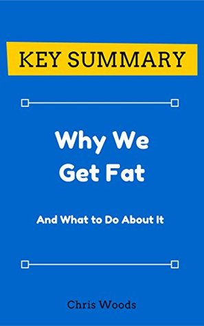 [KEY SUMMARY] Why We Get Fat: And What to Do About It (Top Rated 30-min Series)