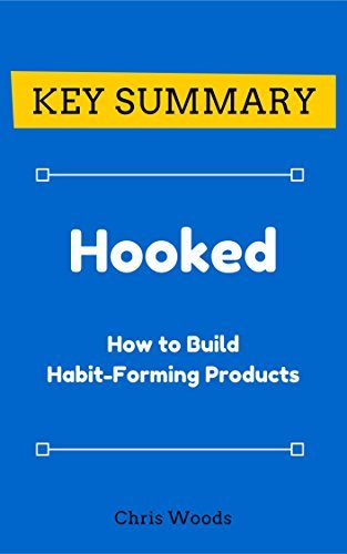 [KEY SUMMARY] Hooked: How to Build Habit-Forming Products (Top Rated 30-min Series)