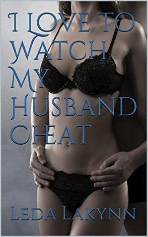 I Love to Watch My Husband Cheat (The Cuckquean Diaries Book 1)
