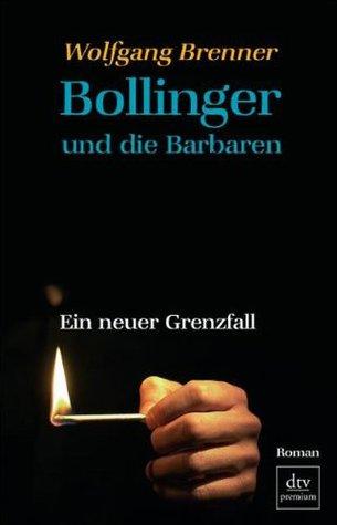 Bollinger und die Barbaren: Ein neuer Grenzfall Roman