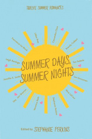 Summer days and summer nights by Stephanie Perkins, Leigh Bardugo, Francesca Lia Block, Libba Bray, Cassandra Clare, Brandy Colbert, Tim Federle, Lev Grossman, Nina LaCour, Veronica Roth, Jon Skovron, Jennifer E. Smith
