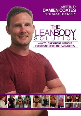 The Lean Body Solution: How To Lose Weight Without Exercising More And Eating Less